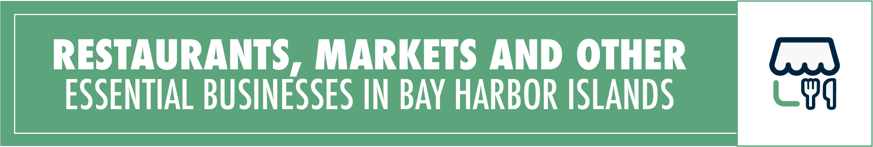 RESTAURANTS, MARKETS AND OTHER  ESSENTIAL BUSINESSES IN BAY HARBOR ISLANDS